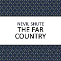 The Far Country (       UNABRIDGED) by Nevil Shute Narrated by Julie Maisey