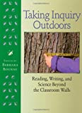 img - for Taking Inquiry Outdoors: Reading, Writing, and Science Beyond the Classroom by Barbara Bourne (1999-01-01) book / textbook / text book