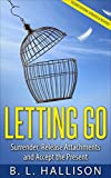 Letting Go: Surrender, Release Attachments and Accept the Present *BONUS Preview of 'Mindfulness for Beginners' (Self-Development, Spirituality, Peace, Consciousness, Personal Growth)