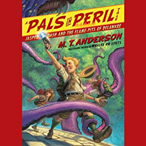 Jasper Dash and the Flame-Pits of Delaware: A Pals in Peril Tale | [M. T. Anderson]