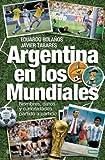 img - for Argentina en los mundiales : nombres datos y curiosidades partido a partido book / textbook / text book