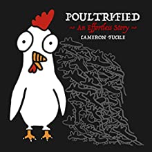 Poultrified: An Effortless Story Audiobook by Cameron Fucile Narrated by Cameron Fucile