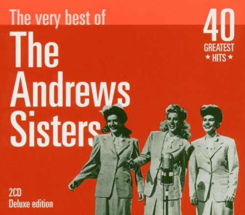 Very Best of The Andrews Sisters 40 Greatest Hits