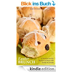 Easter Brunch - 31 Sweet & Savory Recipes to Share with Family & Friends (English Edition)