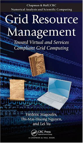 Grid Resource Management: Toward Virtual and Services Compliant Grid Computing (Chapman & Hall/CRC Numerical Analysi