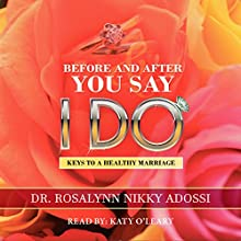 Before and After You Say I Do: Keys to a Healthy Marriage Audiobook by Rosalynn Nikky Adossi Narrated by Katy O'Leary