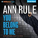 You Belong to Me: And Other True Cases: Ann Rule's Crime Files, Book 2 Audiobook by Ann Rule Narrated by Laural Merlington