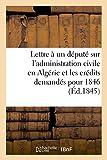 Lettre à un député sur l'administration civile en Algérie et les crédits demandés pour 1846...