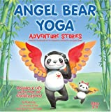Angel Bear Yoga: Adventure Stories- Children's stories that are perfect for relaxation, sleep time or kid's yoga.