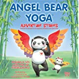 Angel Bear Yoga: Adventure Stories- Children's stories that are perfect for relaxation, sleep time or kid's yoga. ~ Christi Eley