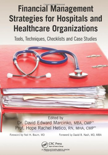 Amazon.com: Financial Management Strategies for Hospitals and Healthcare Organizations: Tools, Techniques, Checklists and Case Studies (9781466558731): David Edward Marcinko, Hope Rachel Hertico: Books