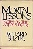 Mortal Lessons, Notes on the Art of Surgery