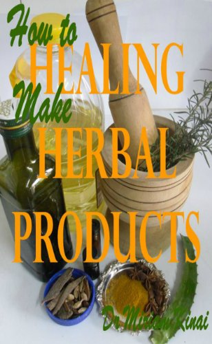 How To Make Healing Herbal Products (Herbs And Spices Book 11)