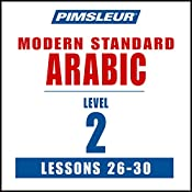 Arabic (Modern Standard) Level 2 Lessons 26-30: Learn to Speak and Understand Modern Standard Arabic with Pimsleur Language Programs |  Pimsleur