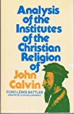 Analysis of the Institutes of the Christian Religion of John Calvin (0801007666) by Battles, Ford Lewis