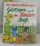 Gärtnern macht den Kindern Spass : Obst, Gemüse, Blumen, Gras