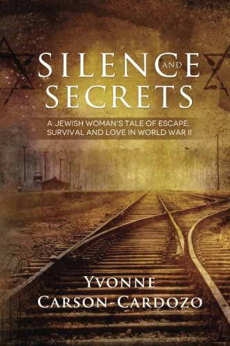 Silence and Secrets: A Jewish Woman's Tale of Escape, Survival and Love in World War II (World War Ii Love Stories compare prices)