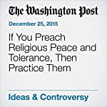 If You Preach Religious Peace and Tolerance, Then Practice Them | E.J. Dionne Jr