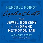The Jewel Robbery at the Grand Metropolitan: A Hercule Poirot Short Story | Agatha Christie