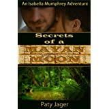 Secrets of a Mayan Moon (An Isabella Mumphrey Adventure Book 1)