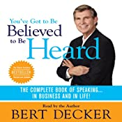 You've Got to Be Believed to Be Heard: The Complete Book of Speaking...In Business and in Life! | [Bert Decker]