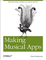 Making Musical Apps: Real-time audio synthesis on Android and iOS Front Cover