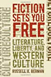 Fiction Sets You Free: Literature, Liberty, and Western Culture