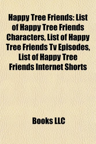 Happy Tree Friends: List of Happy Tree Friends Characters, List of Happy Tree Friends Tv Episodes, List of Happy Tree Friends Internet Shorts