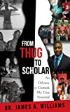img - for From Thug to Scholar: An Odyssey to Unmask My True Potential book / textbook / text book