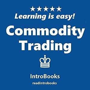 Commodity Trading Hörbuch von  IntroBooks Gesprochen von: Andrea Giordani