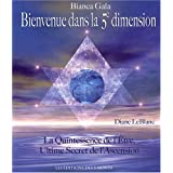 Bienvenue dans la 5e dimension - La Quintessence de l'�tre, Ultime Secret de l'Ascensionpar Bianca Ga�a/Diane LeBlanc
