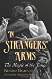 In Strangers Arms: The Magic of the Tango