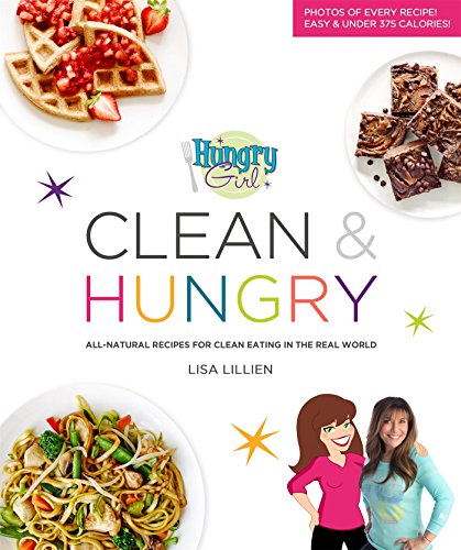 Hungry Girl Clean & Hungry: All-Natural Recipes for Clean Eating in the Real World by Lisa Lillien