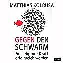 Gegen den Schwarm: Aus eigener Kraft erfolgreich werden Hörbuch von Matthias Kolbusa Gesprochen von: Andreas Denk