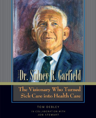 the-story-of-dr-sidney-r-garfield-the-visionary-who-turned-sick-care-into-health-care-english-editio