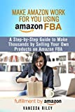 Make Amazon Work for You Using Amazon FBA: A Step-by-Step Guide to Make Thousands by Selling Your Own Products on Amazon FBA (Retirement & Financial Freedom)