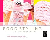 echange, troc Linda Bellingham, Jean Ann Bybee - Food Styling For Photographers: A Guide to Creating Your Own Appetizing Art