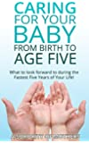 Child Development: Caring For Your Child from Birth to Age Five: What To Look Forward To During The Fastest Five Years Of Your Life(tips, facts, and insight ... (A Sorority of Mothers) (English Edition)