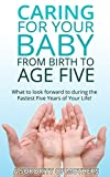 Child Development: Caring For Your Child from Birth to Age Five: What To Look Forward To During The Fastest Five Years Of Your Life(tips, facts, and insight ... first five years) (A Sorority of Mothers)