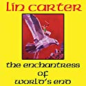 Enchantress of World's End: The Gondwane Epic, Book 2 Audiobook by Lin Carter Narrated by Dan Wallace