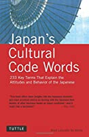 Japan's Cultural Code Words: 233 Key Terms That Explain the Attitudes and Behavior of the Japanese