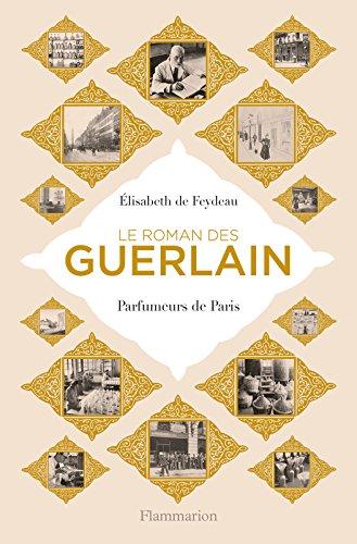 le-roman-des-guerlain-parfumeurs-de-paris-biographies-french-edition