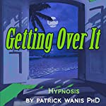 Getting Over It | Patrick Wanis
