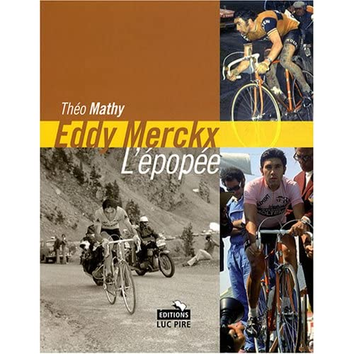 Eddy-Merckx-lepopee-Les-tours-de-France-dun-champion-unique-Theo-Mathy