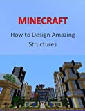 Minecraft (How To Design Amazing Structures)