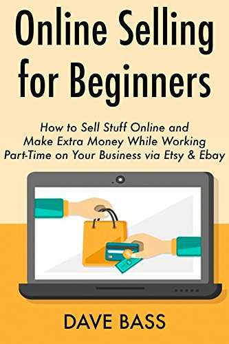 online-selling-for-beginners-how-to-sell-stuff-online-and-make-extra-money-while-working-part-time-o