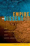 Empire and Dissent: The United States and Latin America (American Encounters/Global Interactions)