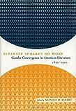 Separate Spheres No More: Gender Convergence in American Literature, 1830-1930