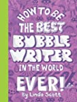 How to be the Best Bubblewriter in th...