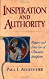 Inspiration and Authority: Nature and Function of Christian Scripture (1565633636) by Achtemeier, Paul J.